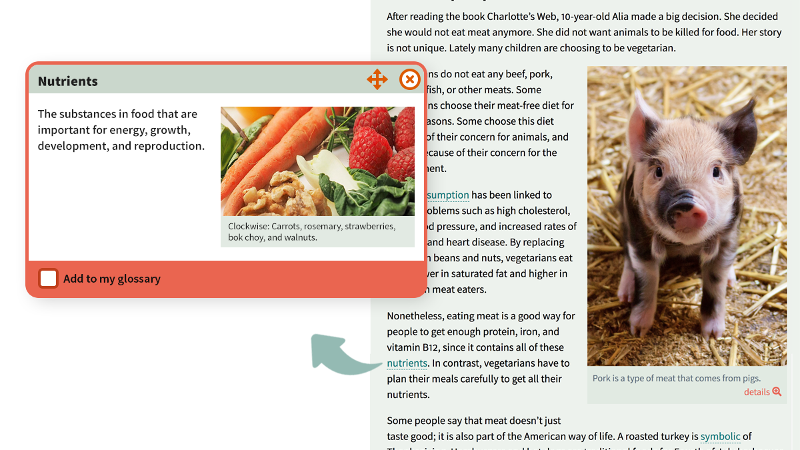 "A screenshot of an article within the CISL reader environment is in the background of this image. An arrow extends from the underlined word ""nutrients"" in the article to a pop-up box in the foreground of the image. The box has the title ""Nutrients,"" a definition of the word nutrients, and a captioned image of a group of  various food ingredients including carrots, strawberries, and walnuts."